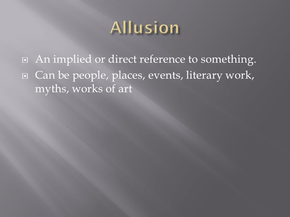 Allusion An implied or direct reference to something.