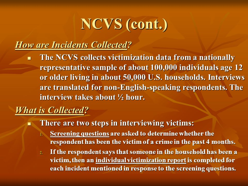 NCVS (cont.) How are Incidents Collected What is Collected