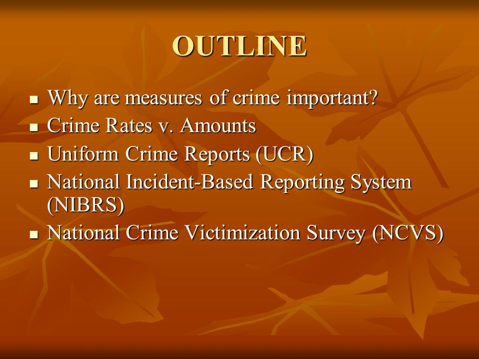 OUTLINE Why are measures of crime important Crime Rates v. Amounts
