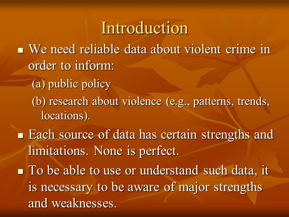 Introduction We need reliable data about violent crime in order to inform: (a) public policy.