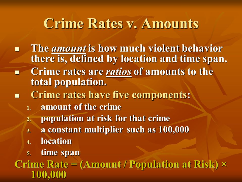 Crime Rates v. Amounts The amount is how much violent behavior there is, defined by location and time span.