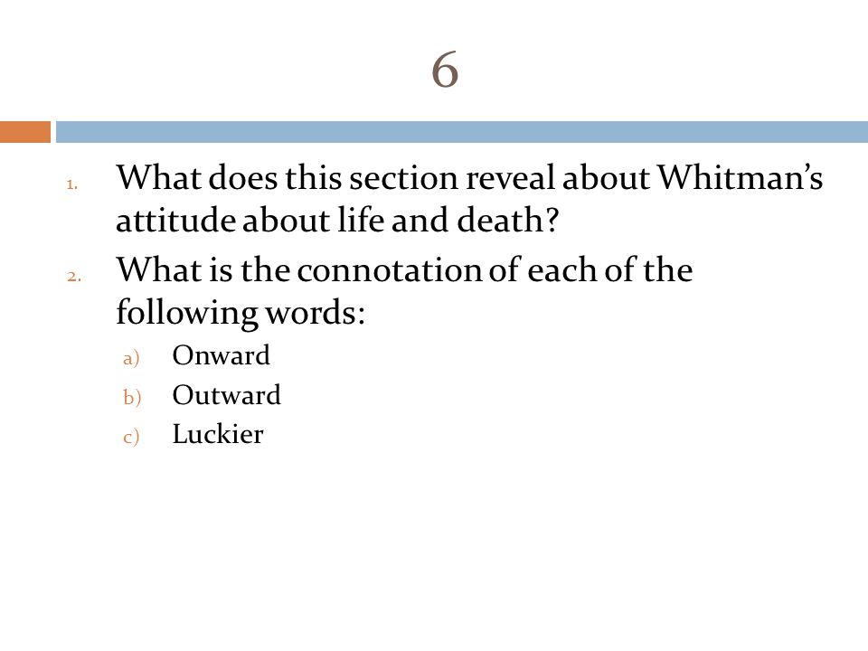6 What does this section reveal about Whitman's attitude about life and death What is the connotation of each of the following words: