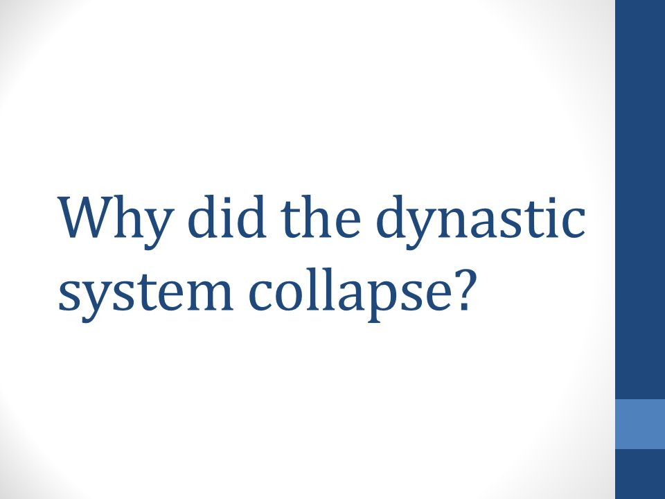 Why did the dynastic system collapse