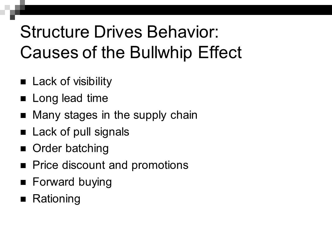 Structure Drives Behavior: Causes of the Bullwhip Effect