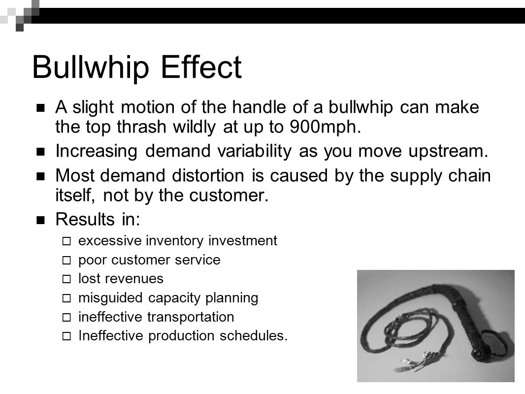 Bullwhip Effect A slight motion of the handle of a bullwhip can make the top thrash wildly at up to 900mph.