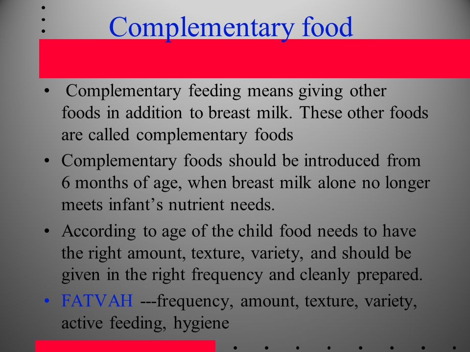 Complementary food Complementary feeding means giving other foods in addition to breast milk. These other foods are called complementary foods.