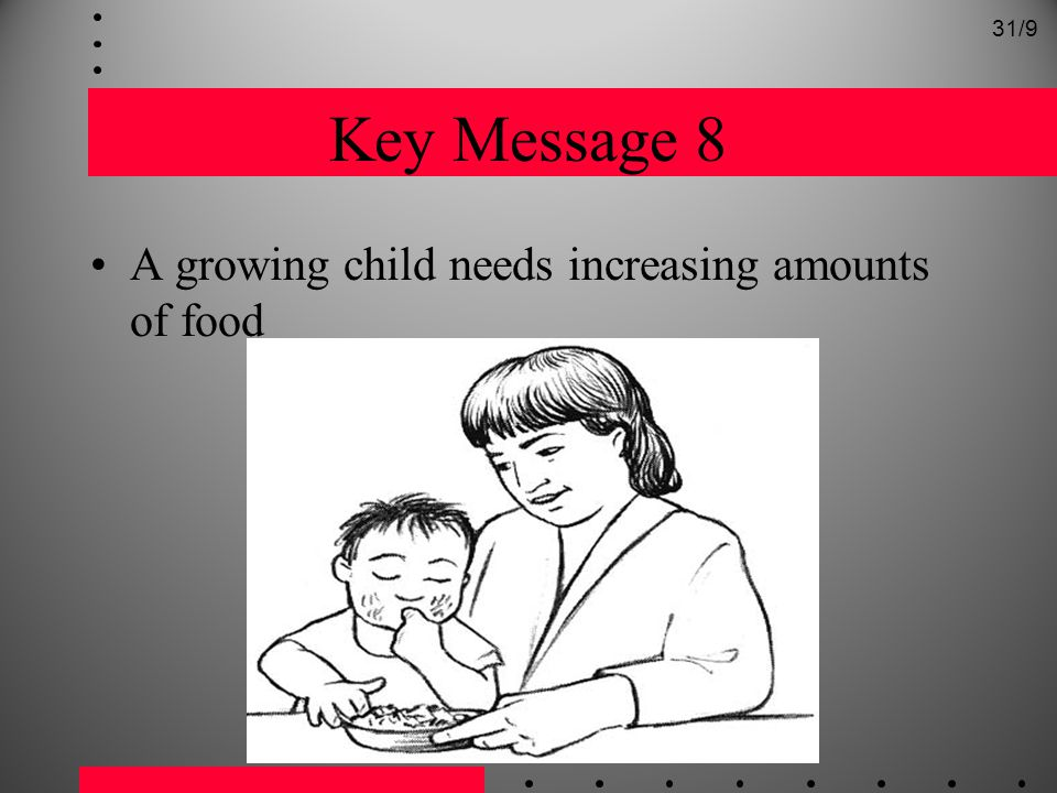 31/9 Key Message 8 A growing child needs increasing amounts of food