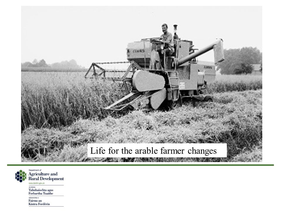 Life for the arable farmer changes