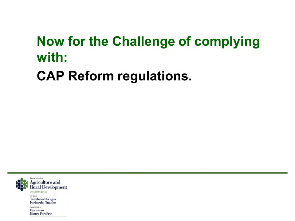 Now for the Challenge of complying with: CAP Reform regulations.