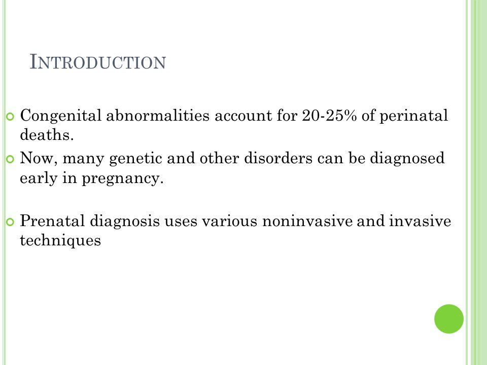 Introduction Congenital abnormalities account for 20-25% of perinatal deaths.