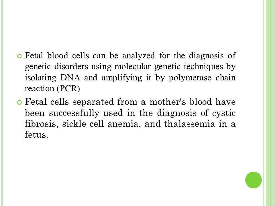 Fetal blood cells can be analyzed for the diagnosis of genetic disorders using molecular genetic techniques by isolating DNA and amplifying it by polymerase chain reaction (PCR)