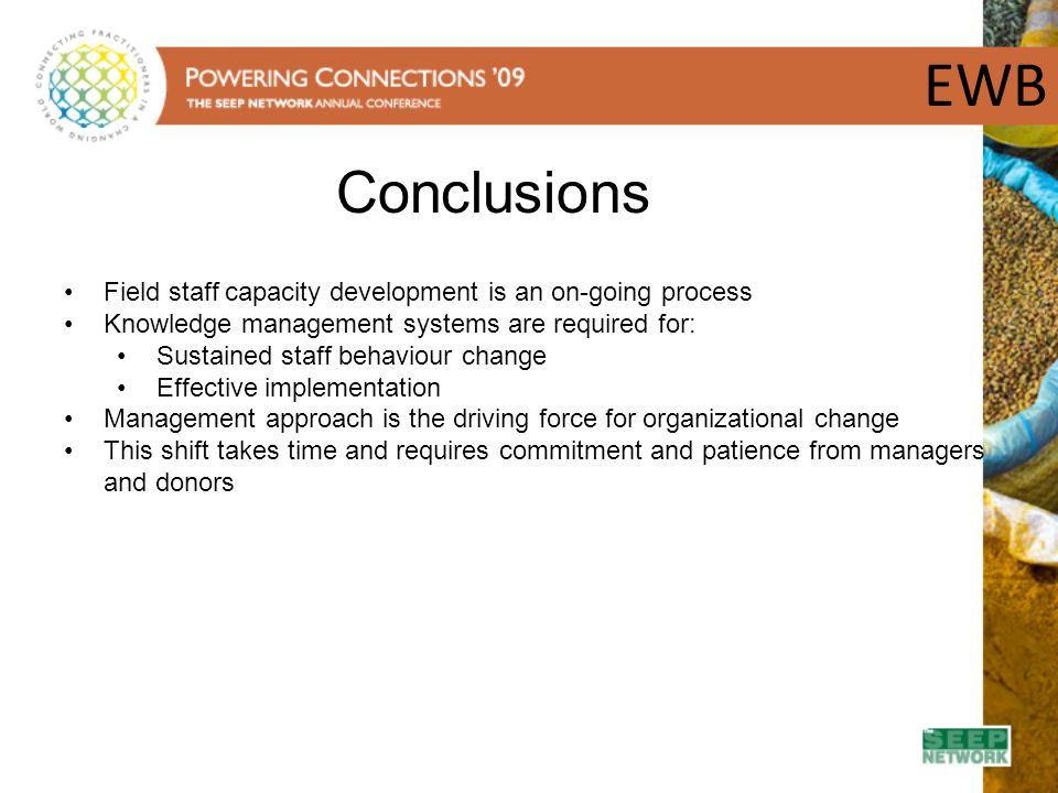 EWB Conclusions. Field staff capacity development is an on-going process. Knowledge management systems are required for: