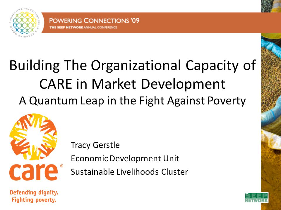 Building The Organizational Capacity of CARE in Market Development A Quantum Leap in the Fight Against Poverty