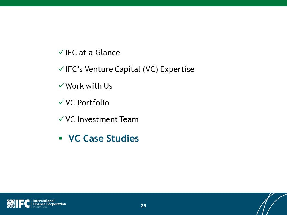 VC Case Studies IFC at a Glance IFC's Venture Capital (VC) Expertise