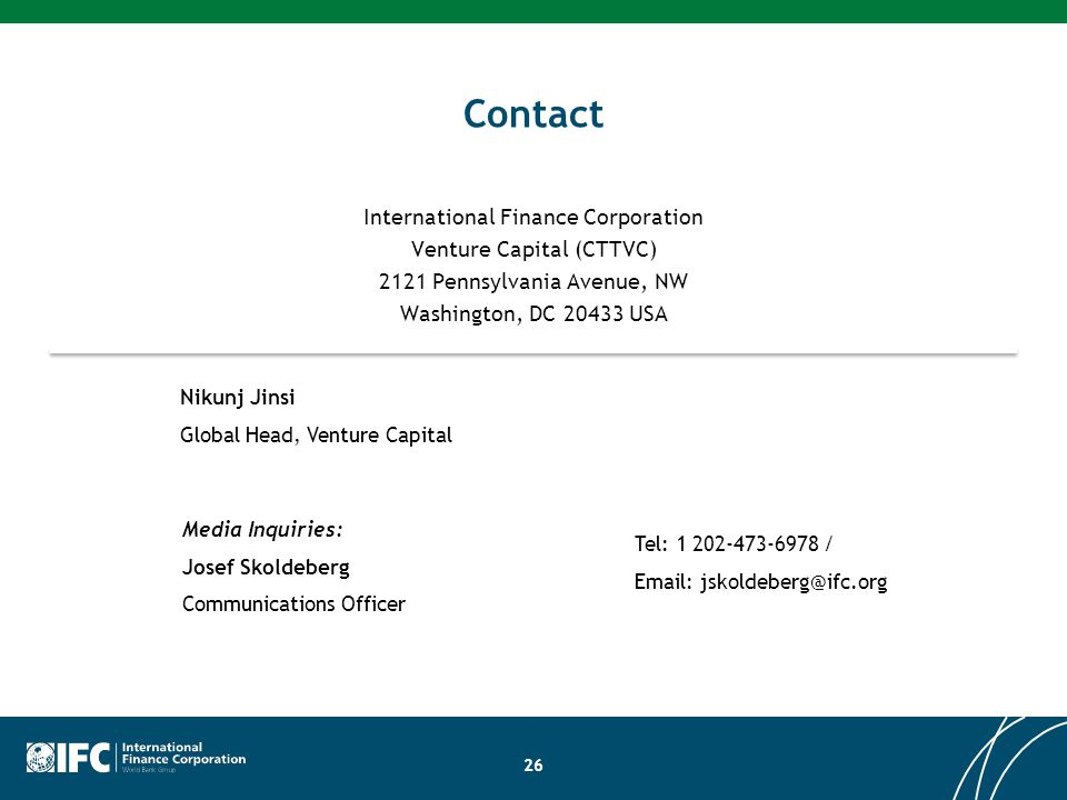 Contact International Finance Corporation Venture Capital (CTTVC) 2121 Pennsylvania Avenue, NW Washington, DC 20433 USA