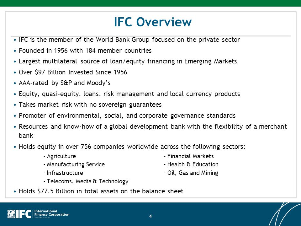 IFC Overview IFC is the member of the World Bank Group focused on the private sector. Founded in 1956 with 184 member countries.