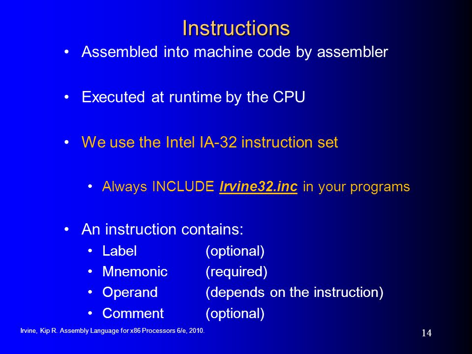 Instructions Assembled into machine code by assembler
