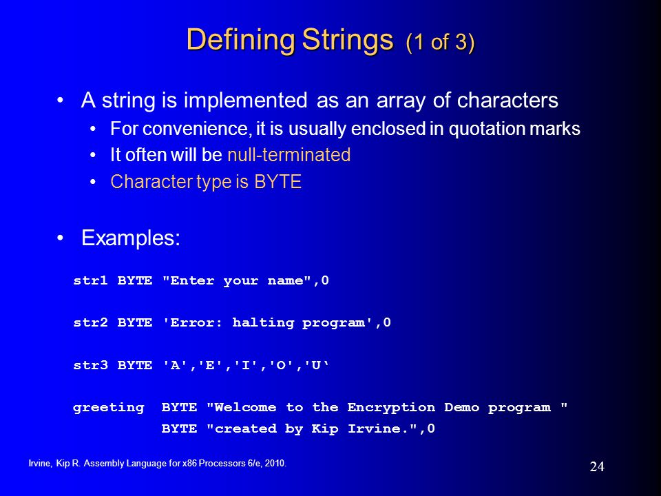 Defining Strings (1 of 3) A string is implemented as an array of characters. For convenience, it is usually enclosed in quotation marks.