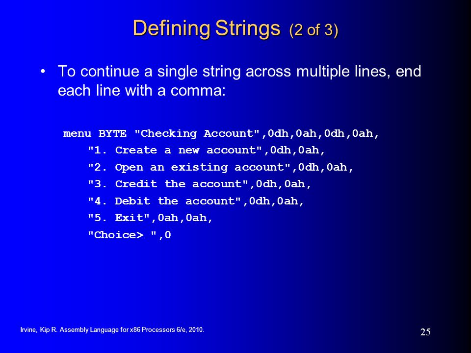 Defining Strings (2 of 3) To continue a single string across multiple lines, end each line with a comma: