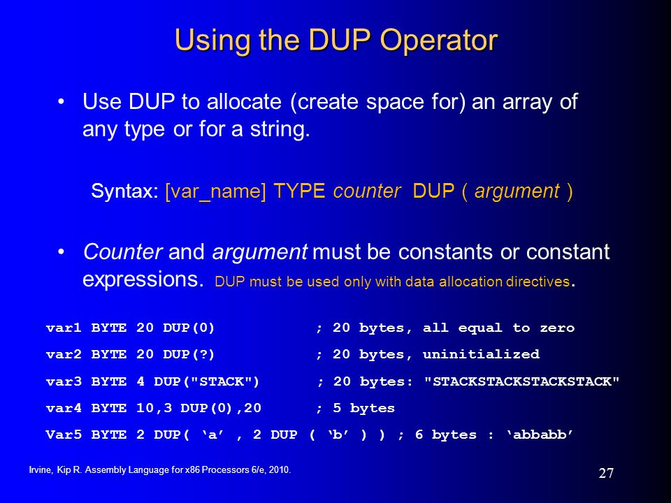 Using the DUP Operator Use DUP to allocate (create space for) an array of any type or for a string.
