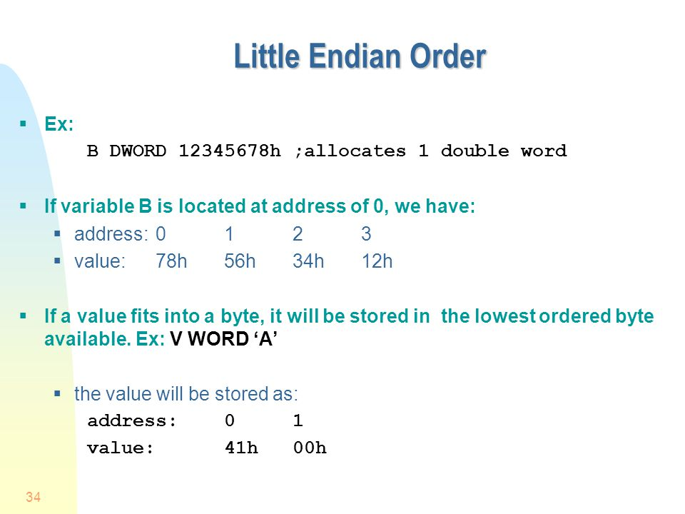 Little Endian Order Ex: B DWORD 12345678h ;allocates 1 double word