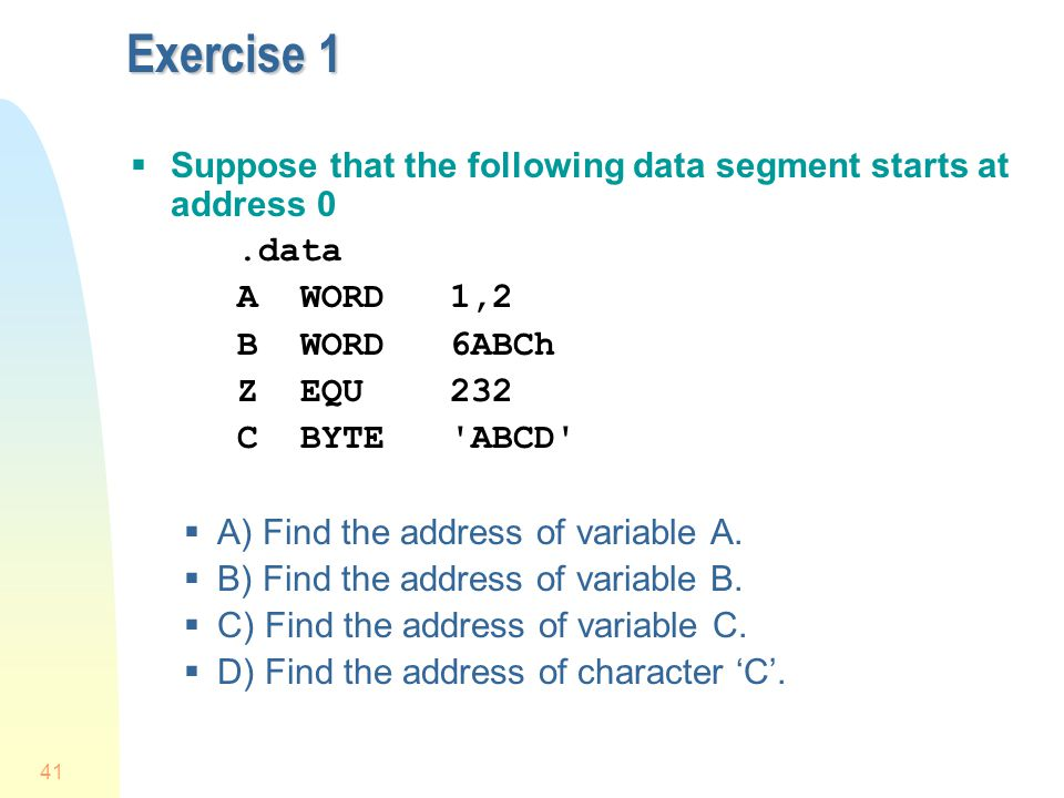 Exercise 1 Suppose that the following data segment starts at address 0
