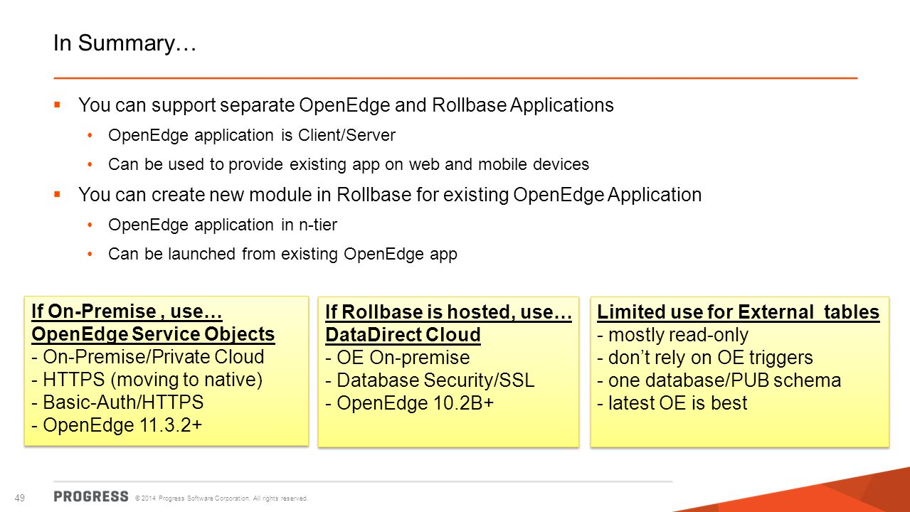 In Summary… You can support separate OpenEdge and Rollbase Applications. OpenEdge application is Client/Server.