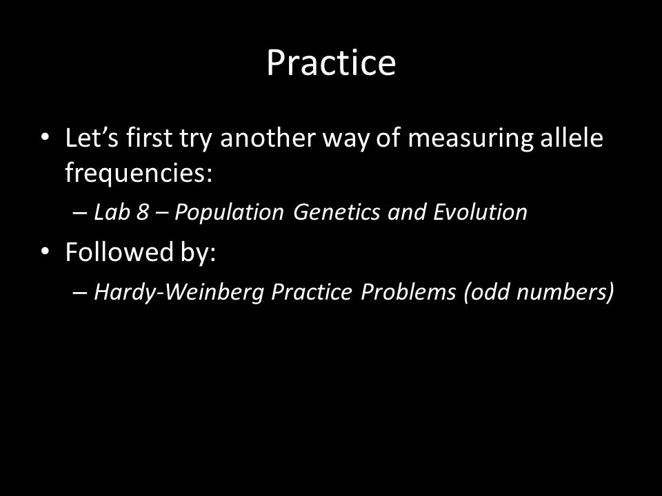 Practice Let's first try another way of measuring allele frequencies: