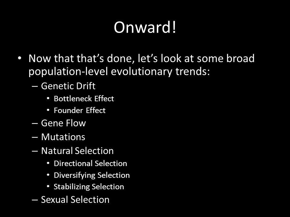 Onward! Now that that's done, let's look at some broad population-level evolutionary trends: Genetic Drift.