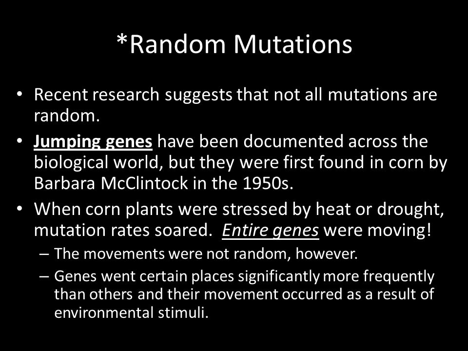 *Random Mutations Recent research suggests that not all mutations are random.