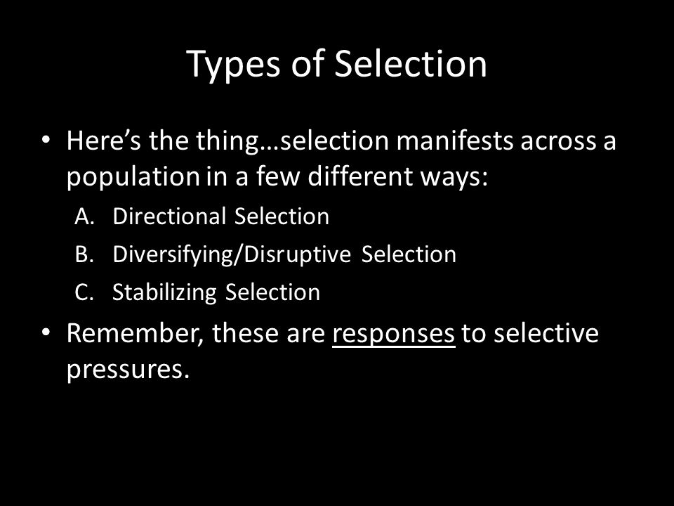 Types of Selection Here's the thing…selection manifests across a population in a few different ways: