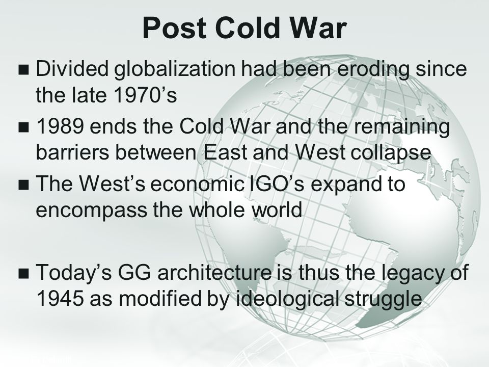 Post Cold War Divided globalization had been eroding since the late 1970's.