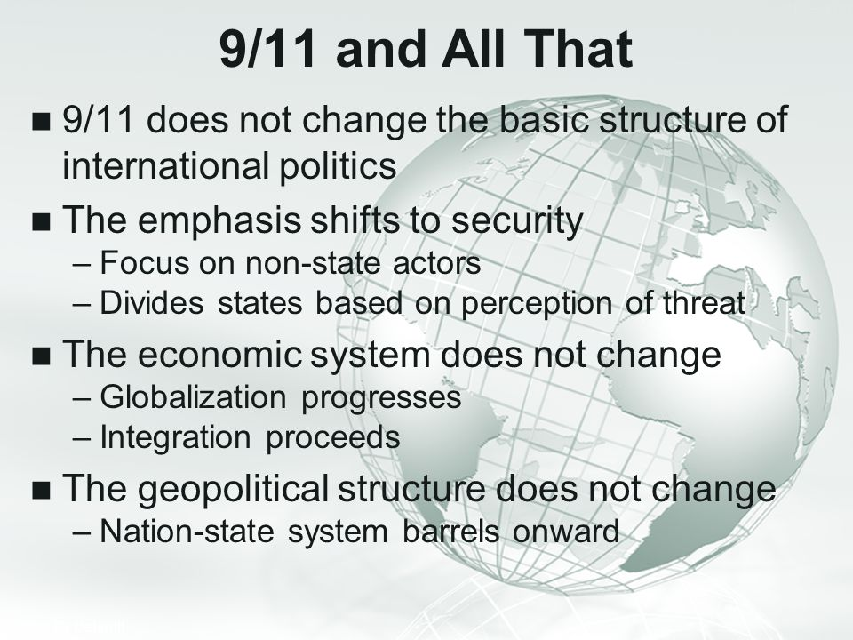 9/11 and All That 9/11 does not change the basic structure of international politics. The emphasis shifts to security.