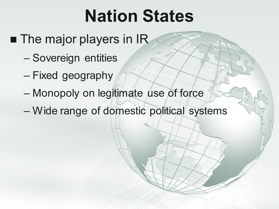 Nation States The major players in IR Sovereign entities
