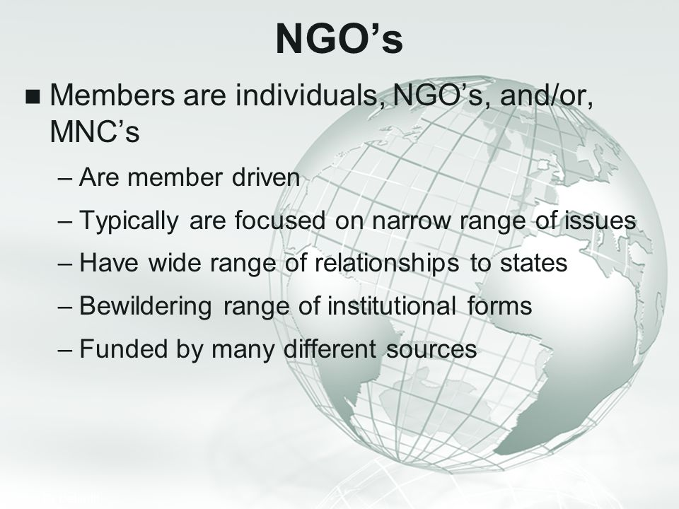NGO's Members are individuals, NGO's, and/or, MNC's Are member driven
