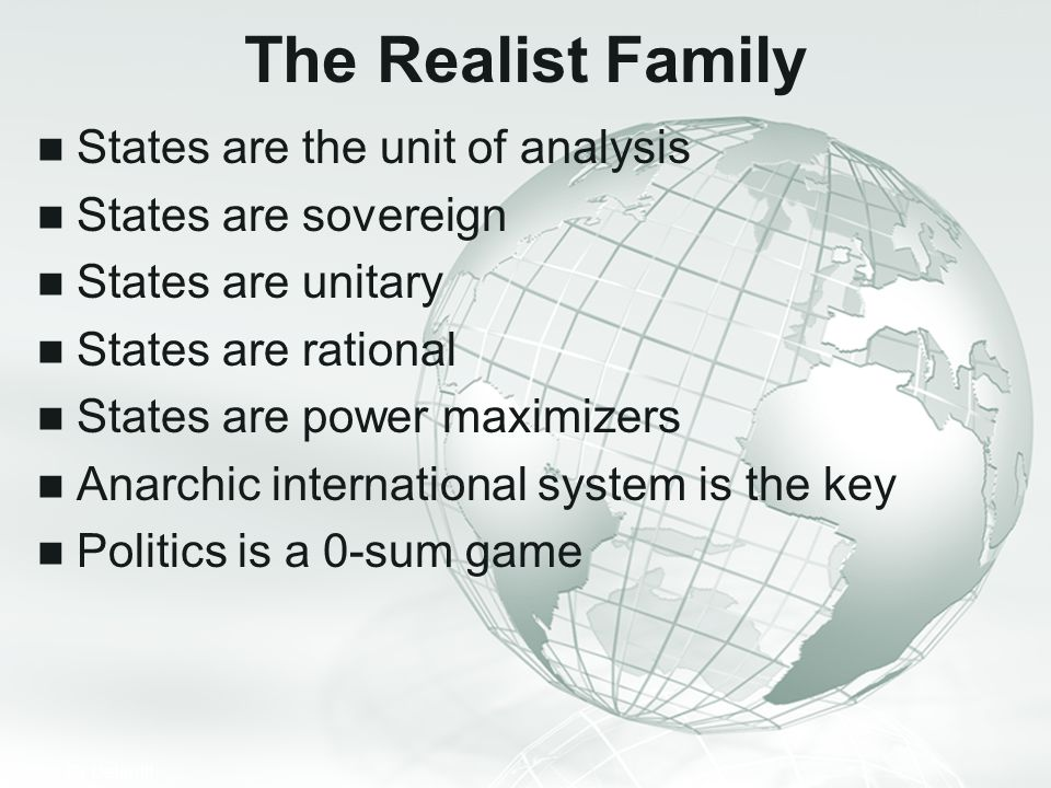 The Realist Family States are the unit of analysis