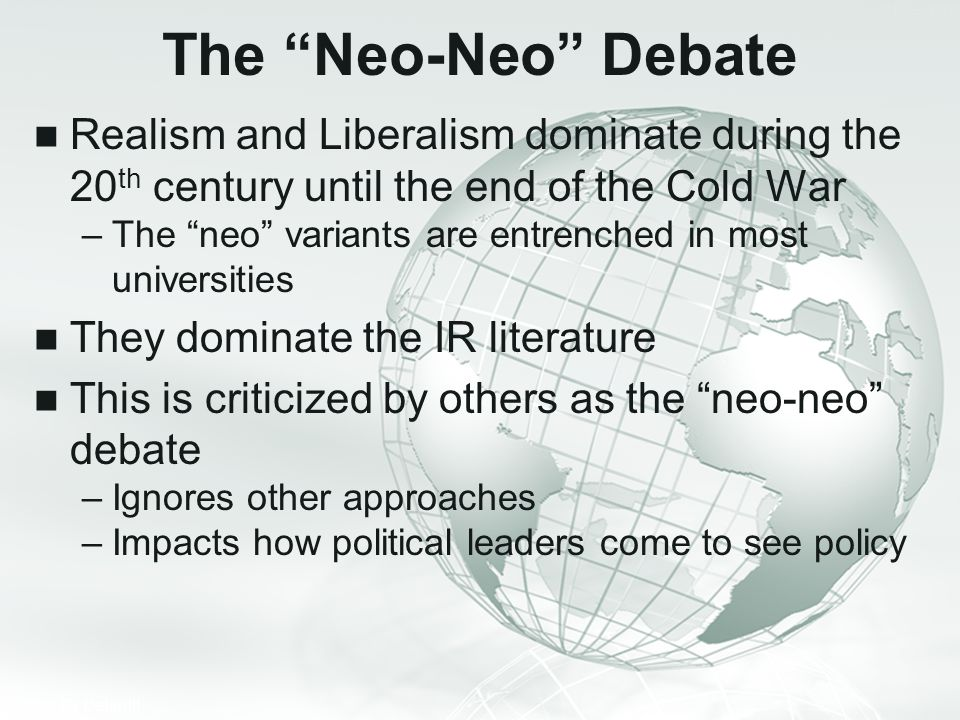 The Neo-Neo Debate Realism and Liberalism dominate during the 20th century until the end of the Cold War.