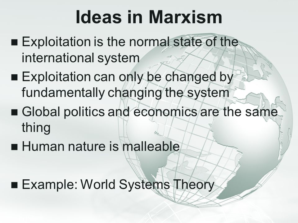 Ideas in Marxism Exploitation is the normal state of the international system. Exploitation can only be changed by fundamentally changing the system.