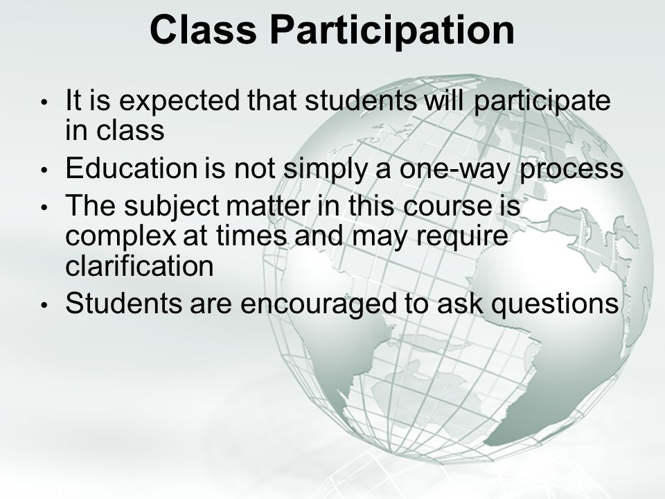 Class Participation It is expected that students will participate in class. Education is not simply a one-way process.