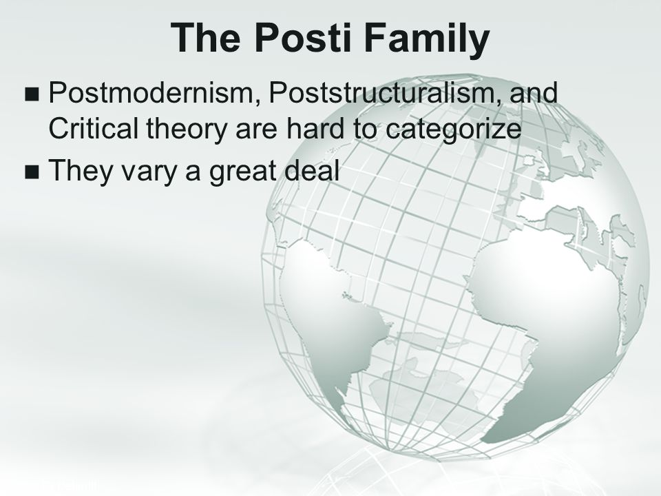 The Posti Family Postmodernism, Poststructuralism, and Critical theory are hard to categorize.