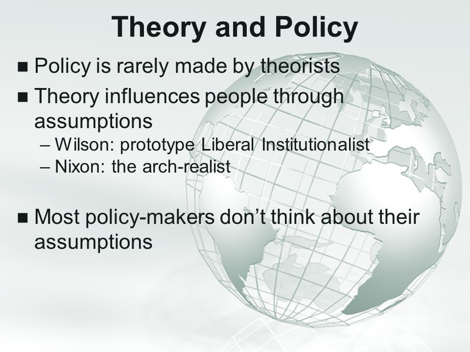 Theory and Policy Policy is rarely made by theorists