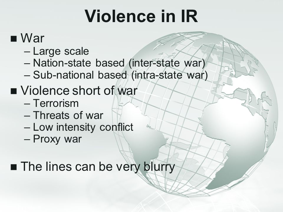 Violence in IR War Violence short of war The lines can be very blurry