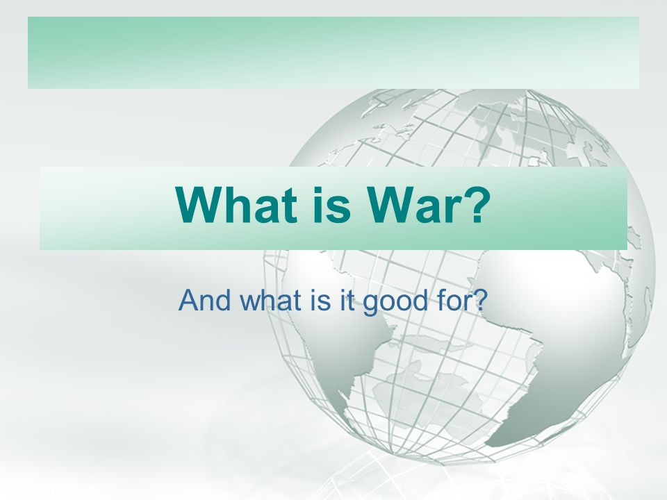 What is War And what is it good for