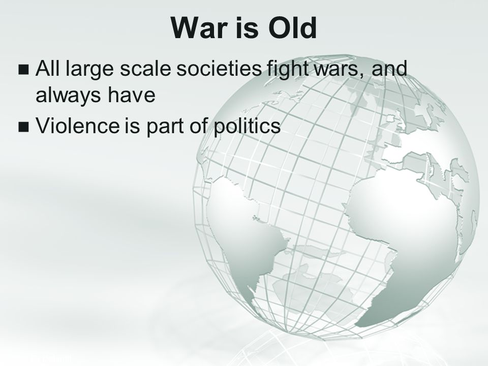 War is Old All large scale societies fight wars, and always have