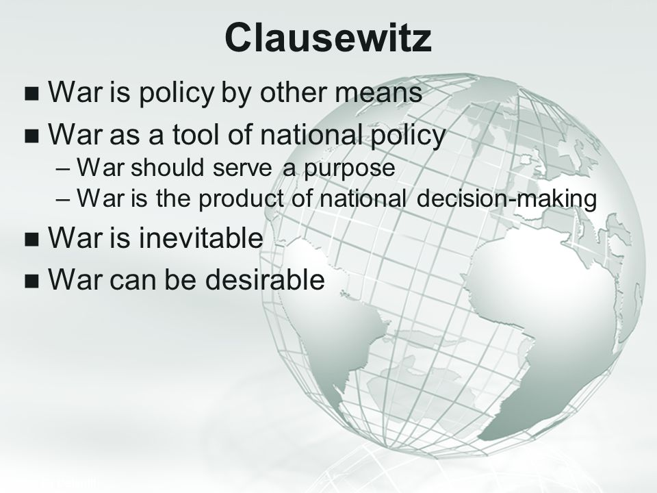 Clausewitz War is policy by other means