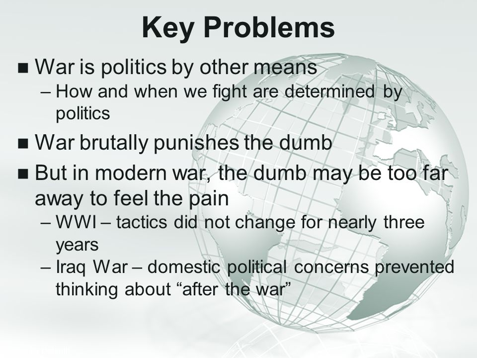 Key Problems War is politics by other means