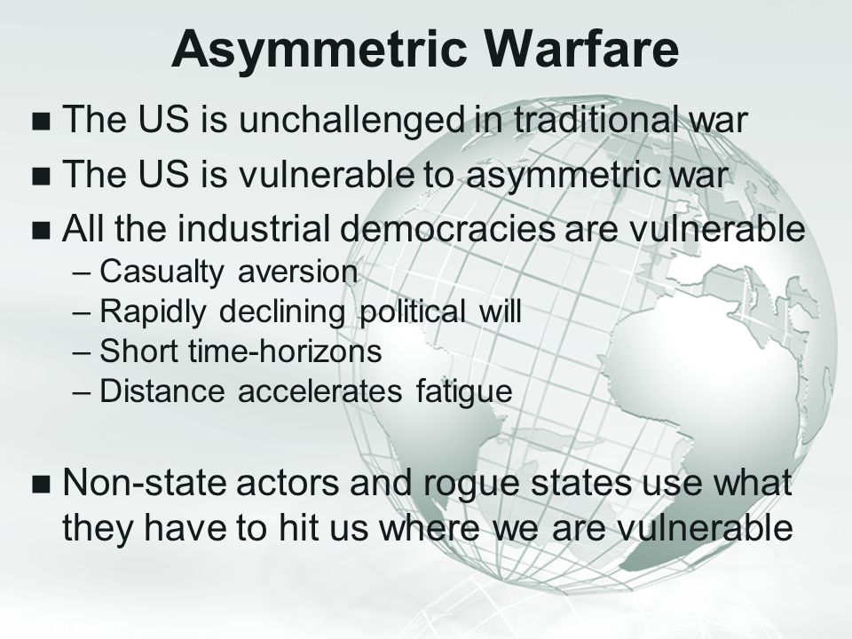 Asymmetric Warfare The US is unchallenged in traditional war