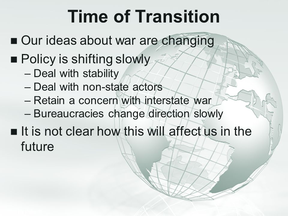 Time of Transition Our ideas about war are changing