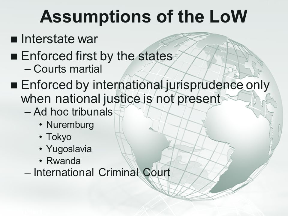 Assumptions of the LoW Interstate war Enforced first by the states