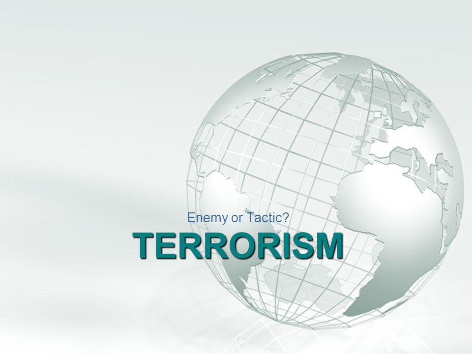 Enemy or Tactic Terrorism